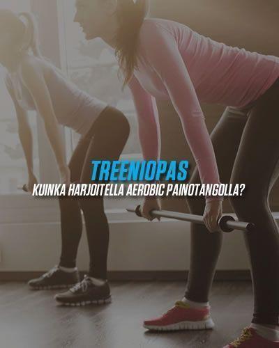Treeniopas aerobic painotangolla harjoitteluun