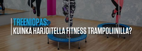 Kuinka harjoitella Fitness trampoliinilla?